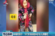 河南:幸福的孩子! 107岁妈妈给84岁女儿捎糖吃